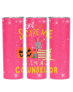 You Can't Scare Me I'm A Counselor Stainless Steel Tumbler, Tumbler Cups For Coffee/Tea