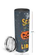 You Can't Scare Me I'm A Librarian Stainless Steel Tumbler, Tumbler Cups For Coffee/Tea