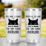 Custom Cat Name 20 Oz Tumbler Cup, Personal Servant Travel Mug, Tiny Furry Overlord