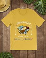 I'm A Material Girl Quilting Short-Sleeves Tshirt, Pullover Hoodie, Great Gift For Thanksgiving Birthday Christmas