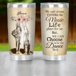 Personalized Ballet Custom Tumbler - We Can't Always Choose The Music Life Plays For Us ... Ver 2
