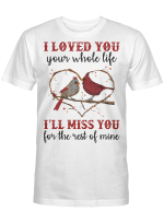 I'll Miss You For The Rest Of Mine Memory Memorial Loss For Ones In Heaven Shirts / Mugs / Totes / Hand Bags