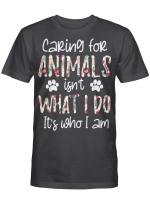 Caring For Animals Is Who I Am Dog - Animals Care Shirts / Totes / Hand Bags