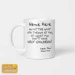Personalized Mugs You Don't Have Ugly Children Gifts For Mom Mother's Day