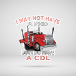 I Do Have A CDL Truckers Life Vinyl Sticker Shirts Hoodies Cups MugsTotes Phonecase