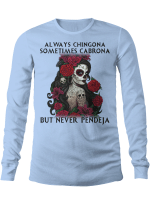 Always Chingona Sometimes Cabrona But Never Pendeja Shirts Hoodies Cups Totes