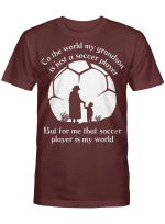 That Soccer Player Is My World 2 Mother's Day Gifts Vinyl Stickers Shirts Hoodies Cups Mugs Totes Handbags Grandson Grandpa Grandma