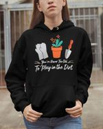 Flowers Are Always The Answers Not Too Old To Play In The Dirt Florists Stickers Shirts Hoodies Cups Mugs Totes Handbags