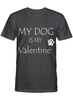 My Dog Is My Valentine For Dogs Lovers Shirts / Mugs / Totes / Hand Bags