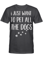 I Just Want To Pet All The Dogs For Dogs Lovers Shirts / Mugs / Totes / Hand Bags