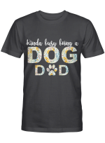 Kinda Busy Being A Dog Dad Shirts / Mugs For Dogs Lovers Shirts / Mugs / Totes / Hand Bags