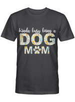 Kinda Busy Being A Dog Mom For Dogs Lovers Shirts / Mugs / Totes / Hand Bags