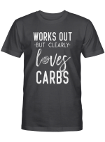 Works Out Love Carbs Shirts Hoodies Cups Mugs Hand Bags Totes