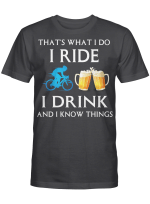 I Ride I Drink And I Know Things Riding - Cycling - Riders - Cyclist Shirts / Mugs / Hand Bags / Totes