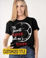 My Favorite Players Call Me Soccer Sports - Grandma Grandpa Daddy Mommy Brother Sister - Family Sports Shirts / Hoodies / Mugs / Cups / Totes / Hand Bags