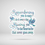 Remembering You Is Easy Vinyl Stickers Shirts Hoodies Cups Mugs Totes Handbags Memory Memorial Loss For Ones In Heaven