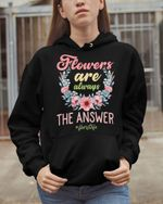 Flowers Are Always The Answers Florists Stickers Shirts Hoodies Cups Mugs Totes Handbags