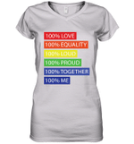 100 Love 100 equality 100 loud 100 proud 100 me Women's V-Neck T-Shirt