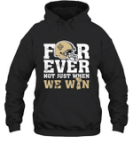 Forever New Orleans Saints Not Just When WE WIN Hoodie