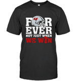 Forever Tampa Bay Buccaneers Not Just When WE WIN T-Shirt