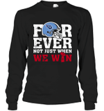 NFL Forever Tennessee Titans  Not Just When WE WIN Long Sleeve T-Shirt