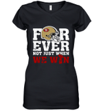 Forever San Francisco 49ers Not Just When WE WIN Women's V-Neck T-Shirt