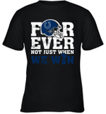Forever Indianapolis Colts Not Just When We Win Youth T-Shirt