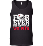 Forever Kansas City Chiefs Not Just When We Win Tank Top