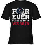 NFL Forever Houston Texans  Not Just When We Win Youth T-Shirt