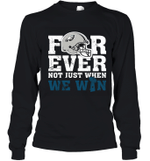 Forever Philadelphia Eagles Not Just When WE Win Youth Long Sleeve T-Shirt