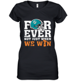 NFL Forever Miami Dolphins Not Just When We Win  Women's V-Neck T-Shirt