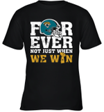 Forever Jacksonville Jaguars Not Just When We Win Youth T-Shirt