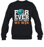 NFL Forever Miami Dolphins Not Just When We Win  Sweatshirt