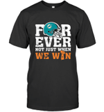 NFL Forever Miami Dolphins Not Just When We Win  T-Shirt