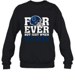 Forever Indianapolis Colts Not Just When We Win Sweatshirt