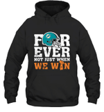 NFL Forever Miami Dolphins Not Just When We Win  Hoodie
