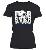 NFL Forever Dallas Cowboys Not Just When We Win Women's T-Shirt