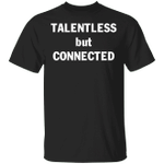 Talentless But Connected T-Shirt