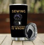 Sewing Because Murder Is Wrong Black Cat custom name Steel Tumbler #KV