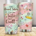 Sewing funny I Don't Hoard Fabric I just shop faster than I quilt Steel Tumbler #KV