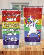 Unicorns I'm Not Fragile Like A Flower custom name Steel Tumbler #KV