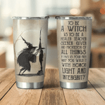 To be a Witch with honor light & intergrity custom name Steel Tumbler #KV