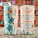 Turtle mom to my daughter you are the storm custom name Steel Tumbler #KV