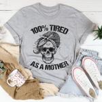 Skull Mom Tired As A Mother Unisex T-shirt 2D #KV