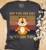 Tiger Cute Eff You See Kay Why Oh You T-Shirt 2D #KV