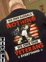 We Owe Illegals Nothing We Owe Our Veterans Everything T-Shirt 2D #KV