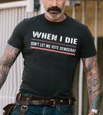 When I die don't let me vote democrat Unisex T-Shirt 2D #KV