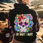I Do What I Want Sugar Skull hoodie 3d #KV