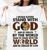 I would rather stand with God Lion Unisex T-Shirt #KV