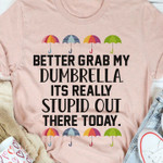 Better grab my dumbrella it's really stupid out there today pink unisex t-shirt 3d